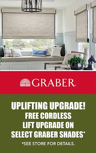 Graber – Free cordless lift upgrade on select Graber Shades (See store for details)